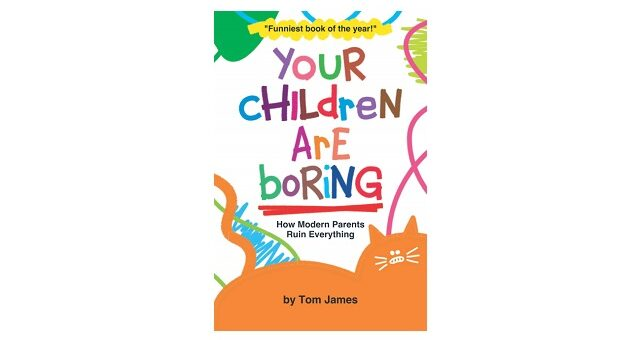 Feature Image - Your Children are Boring by Tom James