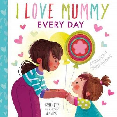 I Love Mummy Everyday by Isabel Otter