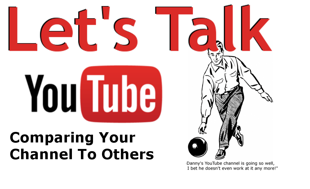 Lets Talk YouTube: Keeping Up With The YouTube Joneses