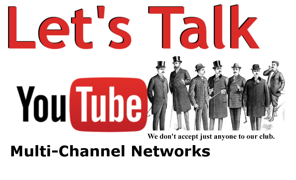 Lets Talk YouTube: Thoughts on Multi-Channel Networks