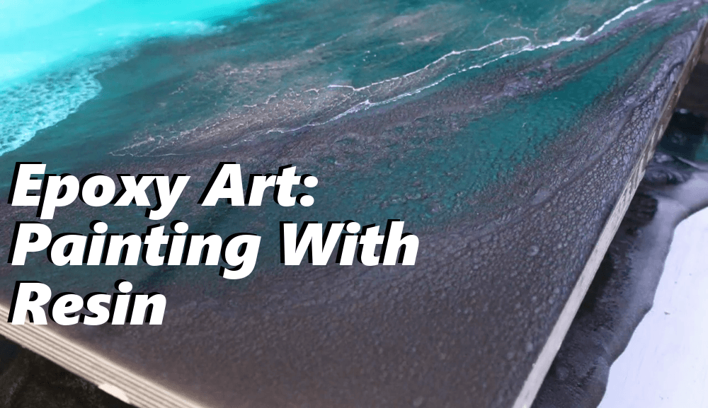 Epoxy Art: Painting With Resin!