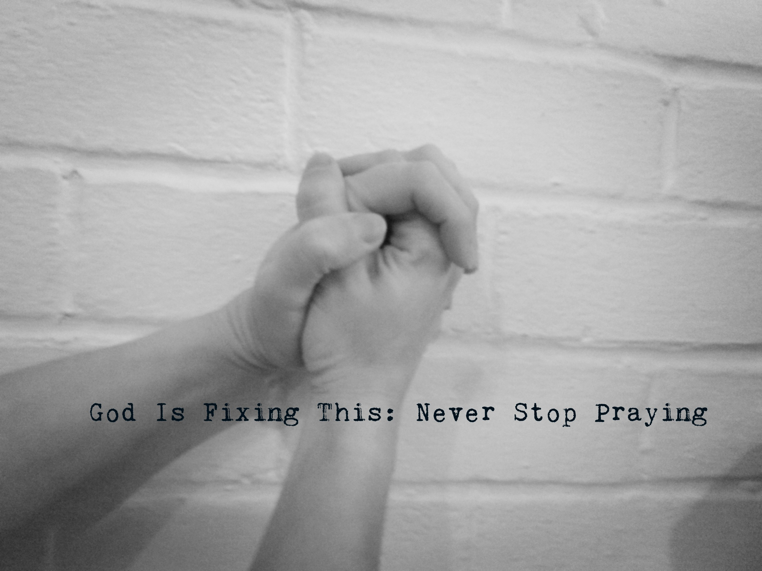 God Is Fixing This: Never Stop Praying