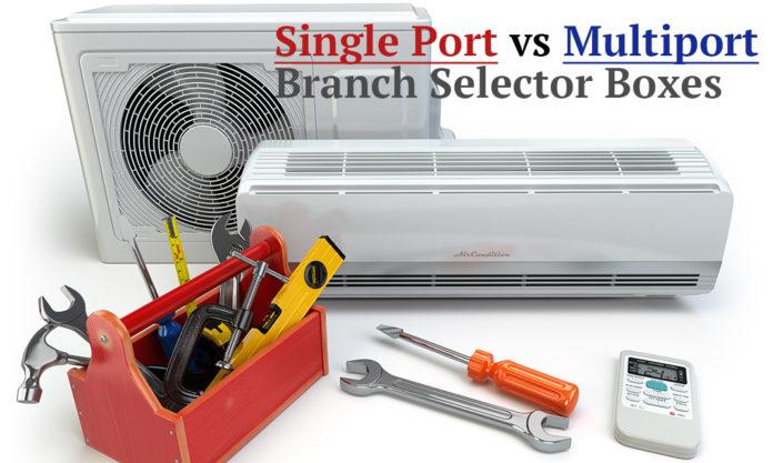 VRF single port vs multiport branch selector boxes