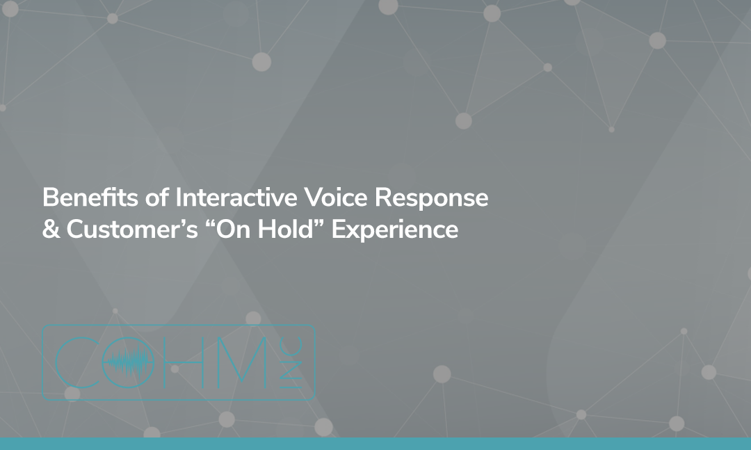 "Benefits of Interactive Voice Response (IVR) & Customer's ""On Hold"" Experience"