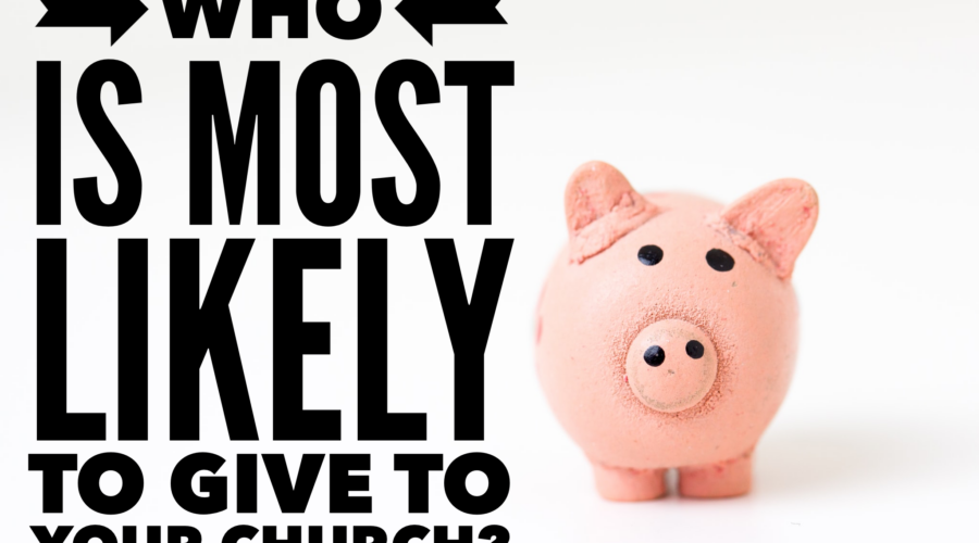 Who is the most likely person to give to your church?