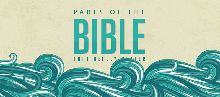 Parts of the Bible that Really Matter
