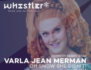 Varla Jean Merman starring in OH SNOW SHE DIDN'T - Night of Comedy at Whistler Pride and Ski Festival