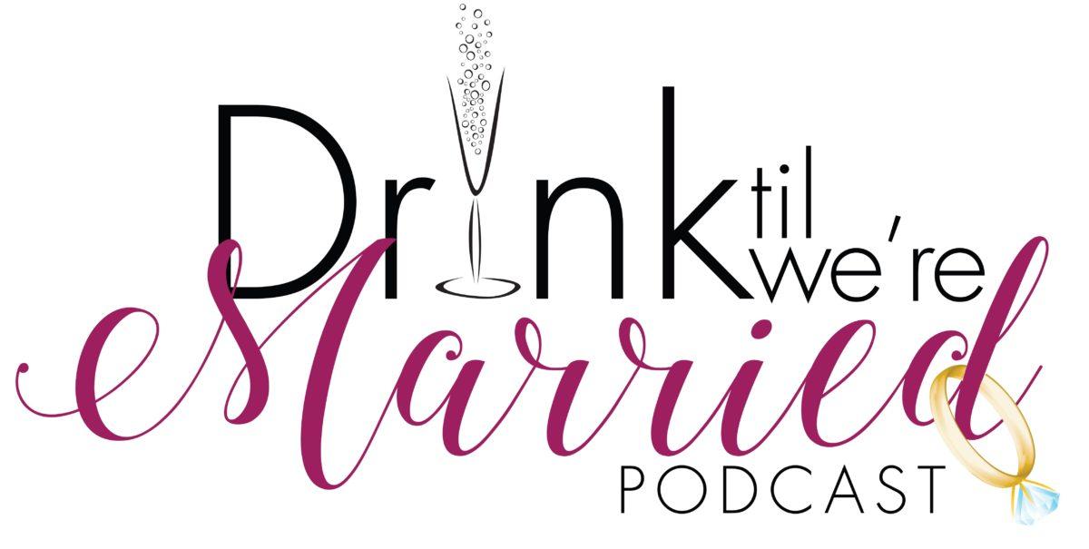 Drink Til We're Married Podcast