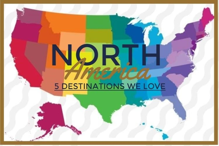 5 North American Vacation Destinations We Love