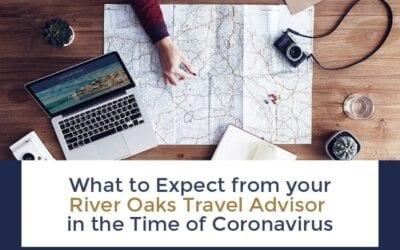 The Benefits of a River Oaks Travel Advisor in the Time of  the Coronavirus Travel Advisory