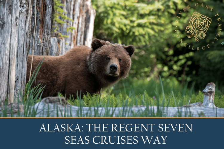 Alaska: The Regent Seven Seas Cruises Way