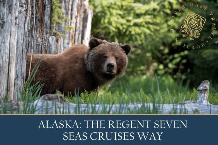 Alaska: The Regent Seven Seas Cruises Way