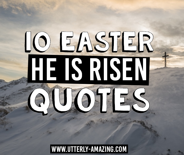 10 Easter He Is Risen Quotes