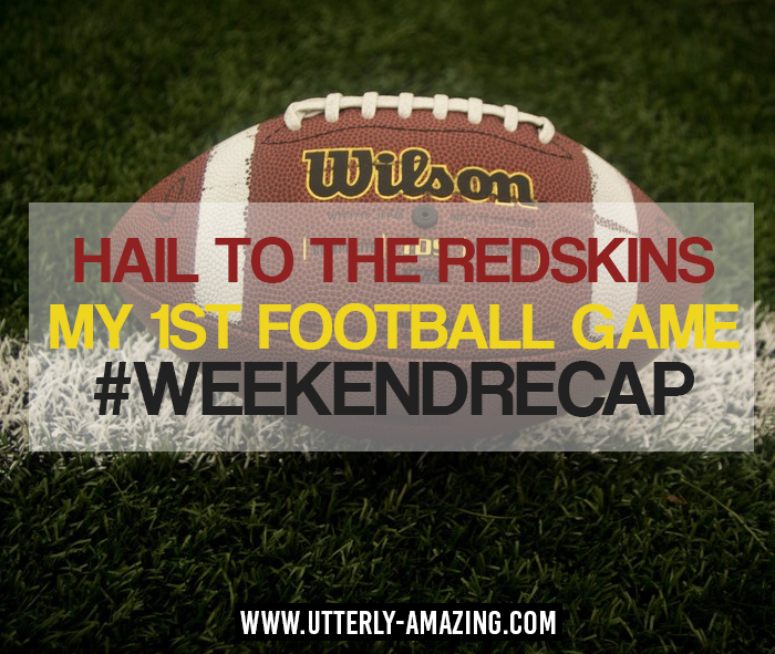 Hail to the Redskins – My 1st Football Game | #WeekendRecap