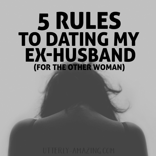 For the Other Woman - 5 Rules to Dating My Ex-Husband