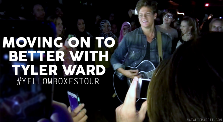 Moving on to Better with Tyler Ward