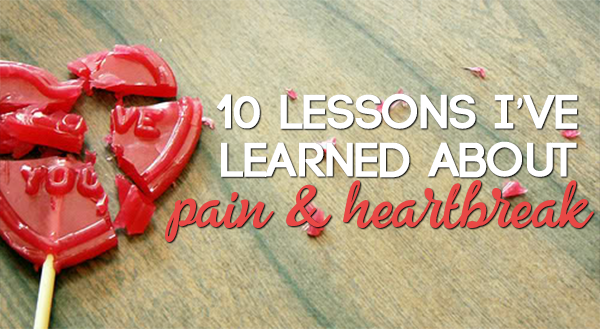 10 Lessons I've Learned About Pain And Heartbreak