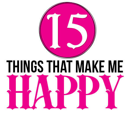 Happiness | 15 Things That Make Me Happy