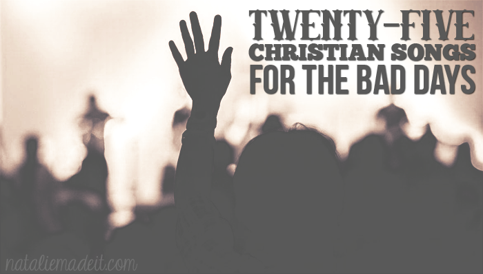 25 Christian Songs For Bad Days