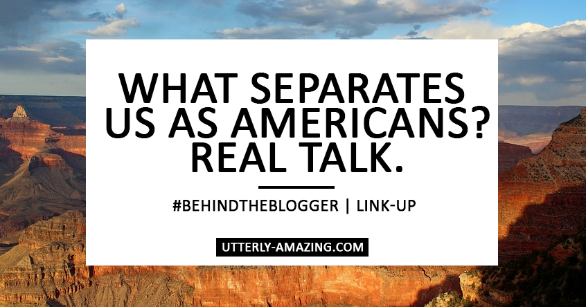 What separates us as Americans? Real Talk.   #BehindTheBlogger