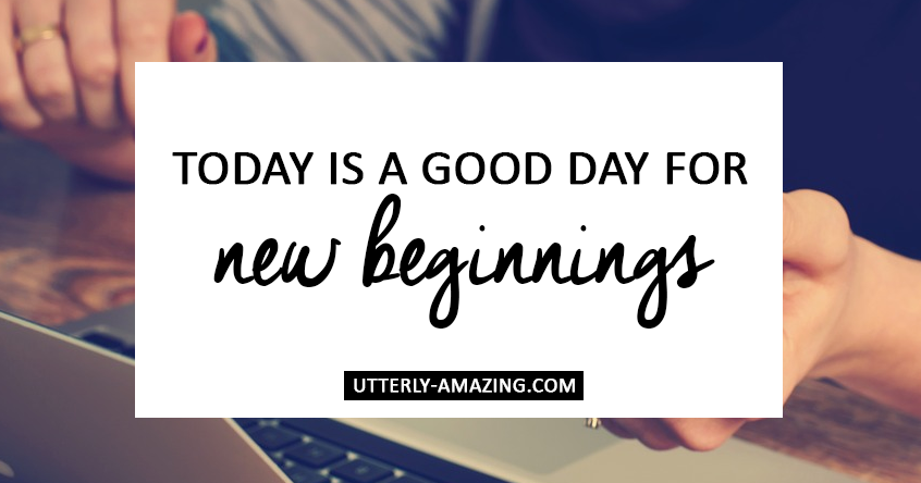 Today Is A Good Day For New Beginnings   #BehindTheBlogger