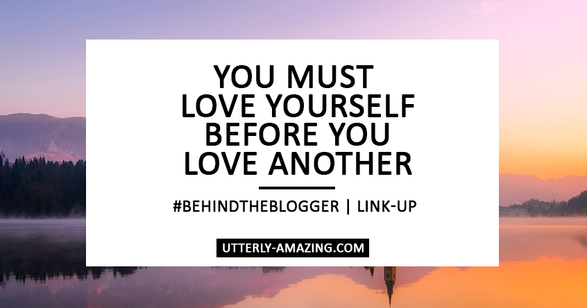 You Must Love Yourself, Before You Love Another   #BehindTheBlogger