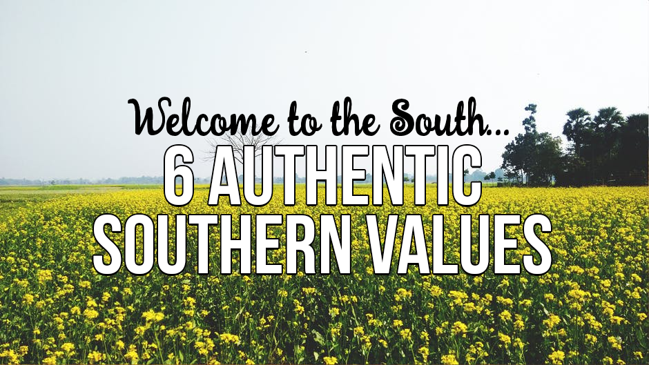 Welcome to the South, Here's 6 Authentic Southern Values!