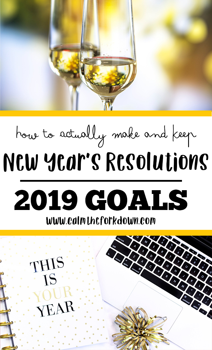 How to Actually Make and Keep New Year's Resolutions : 2019 Goals