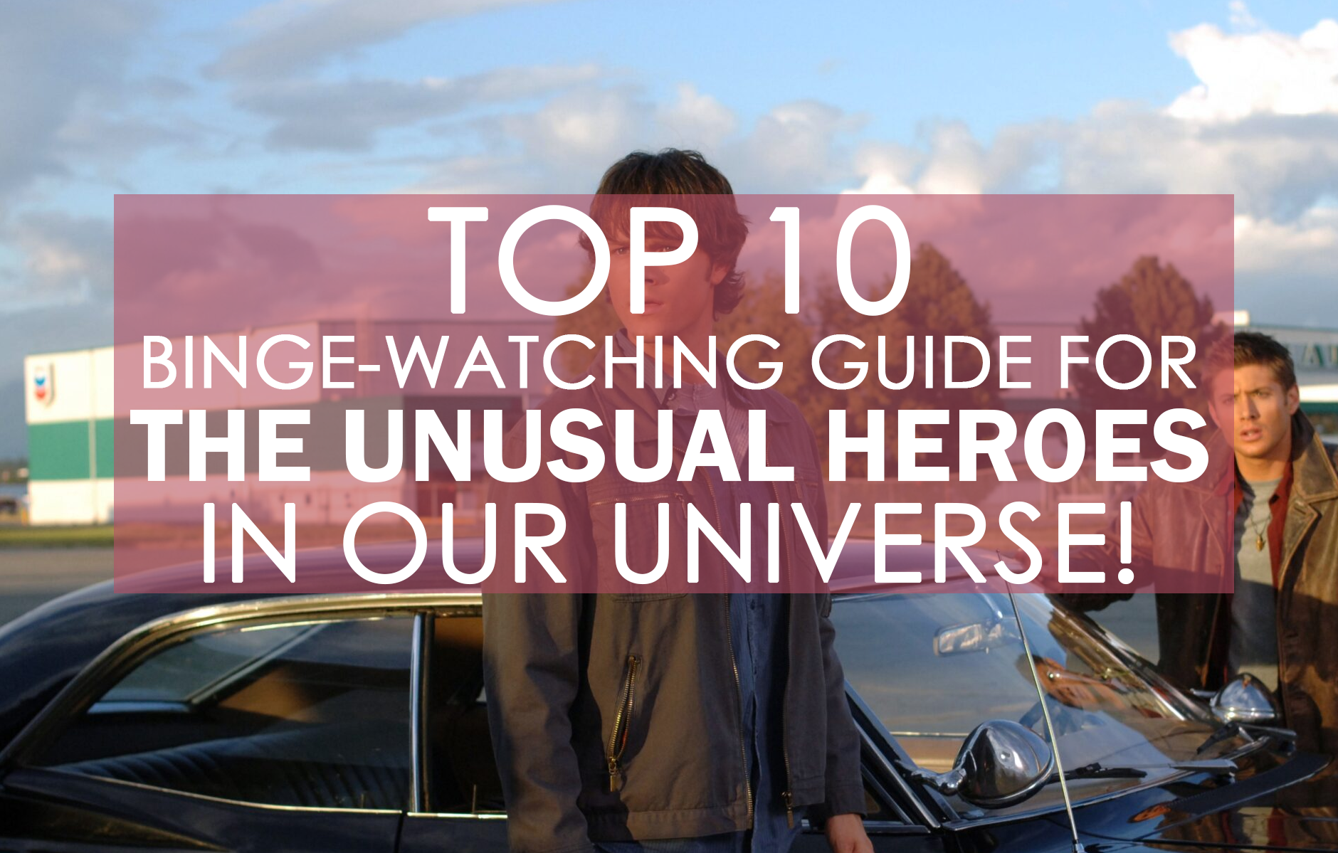 Top 10 Binge-Watching Guide For The Unusual Heroes In Our Universe!