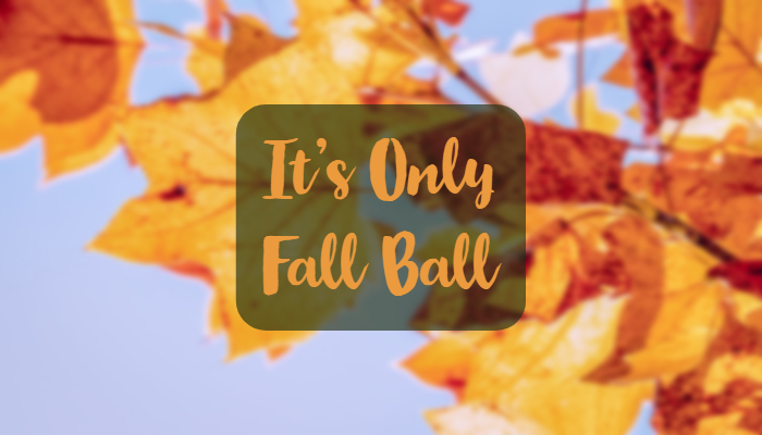 It's Only Fall Ball