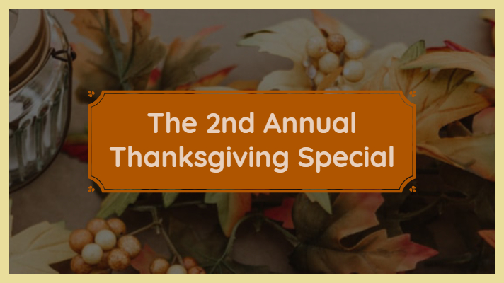 Second Annual Thanksgiving Special