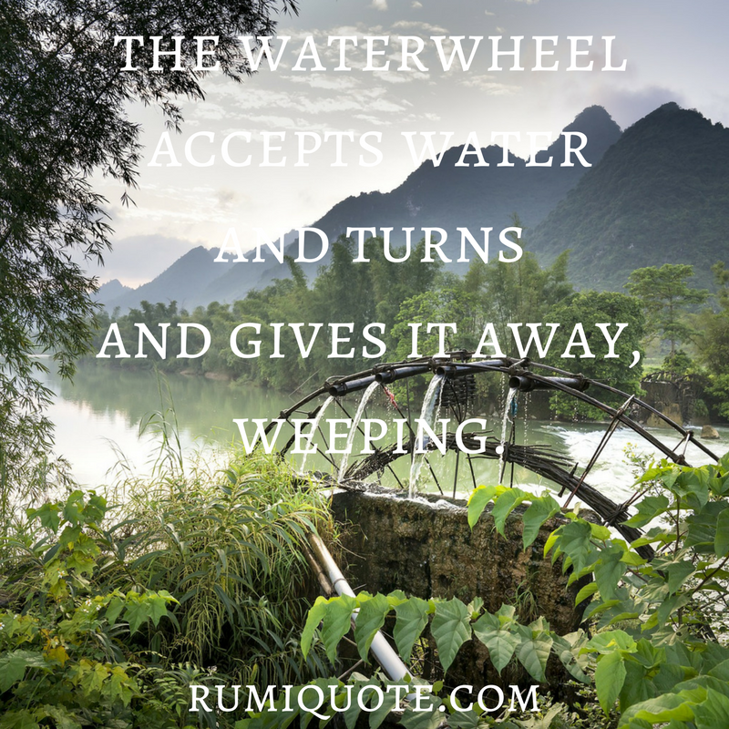 Rumi the waterwheel poem quote meaning