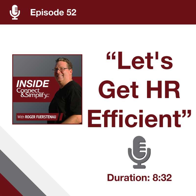 Episode 52: Inside Connect & Simplify, Inc. Podcast: Let's Get HR Efficient