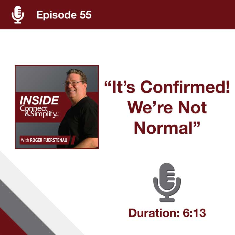 Episode 55: Inside Connect & Simplify, Inc. Podcast: It's Confirmed, We're Not Normal!