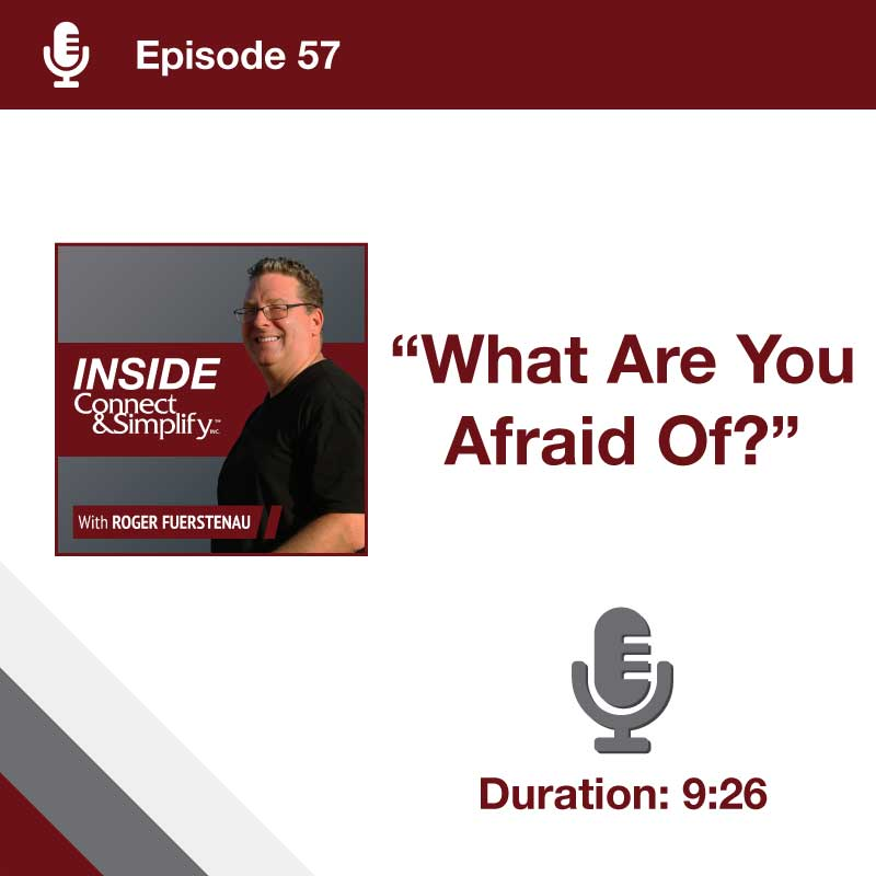 Episode 57: Inside Connect & Simplify, Inc. Podcast: What Are You Afraid Of?