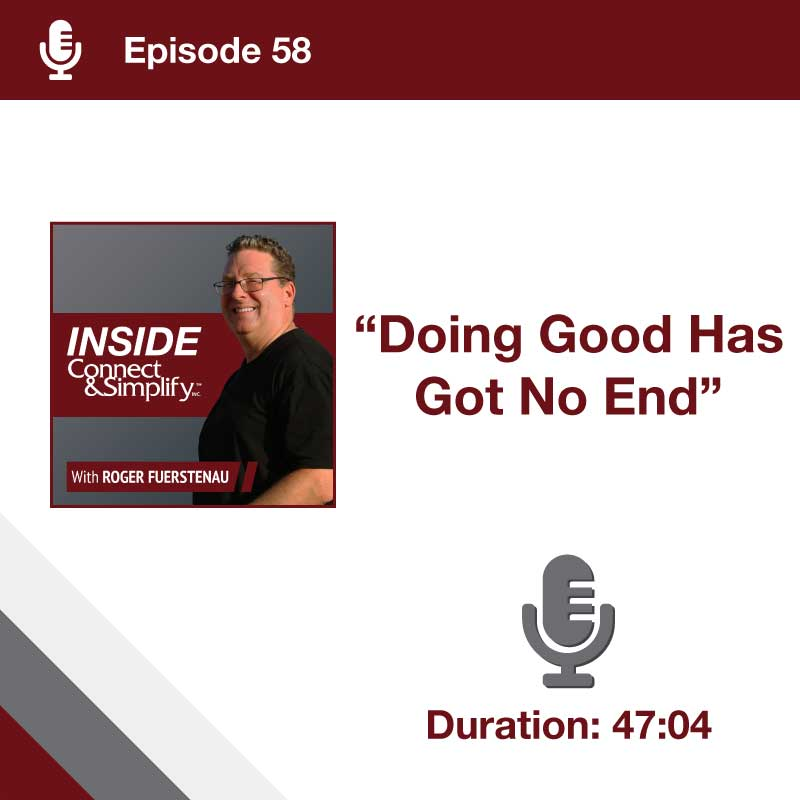 Episode 58: Inside Connect & Simplify, Inc. Podcast: Doing Good Has Got No End