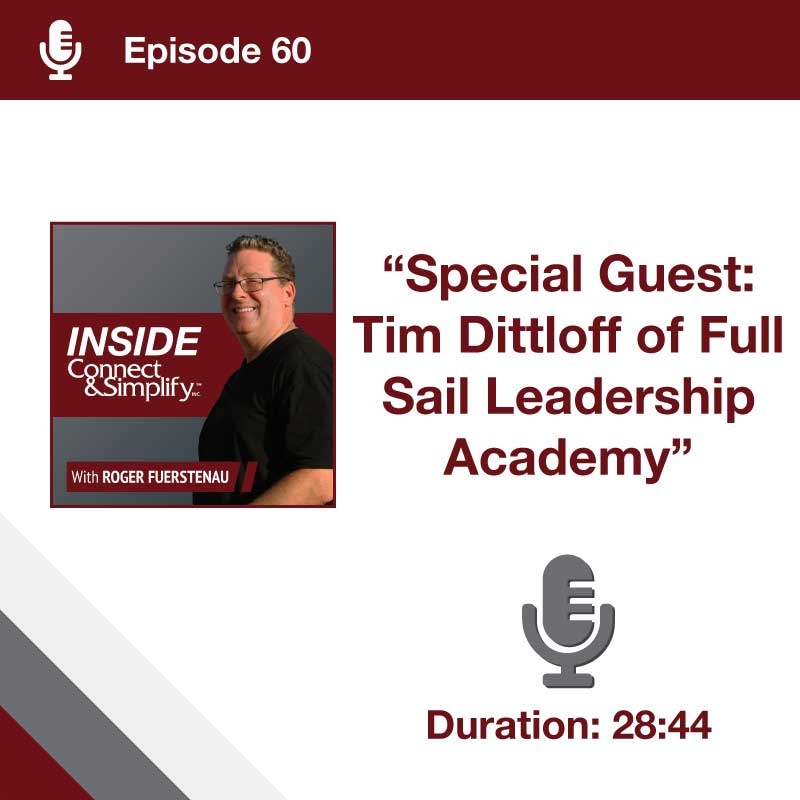 Inside Connect & Simplify, Inc. Episode 60Special Guest: Tim Dittloff of Full Sail Leadership Academy