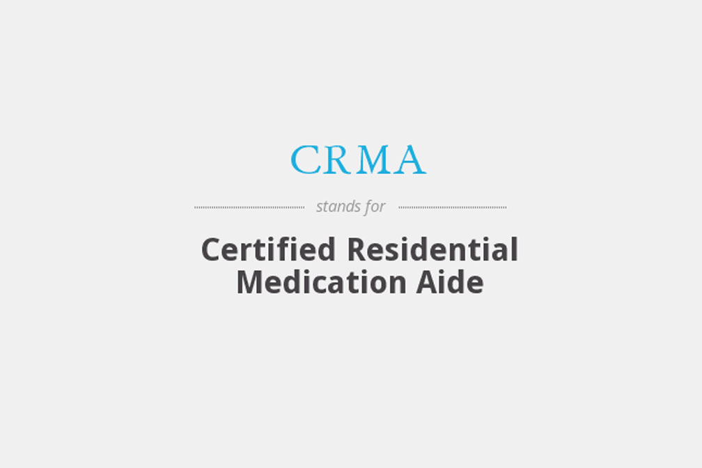 Certified Residential Medication Aide (CRMA)