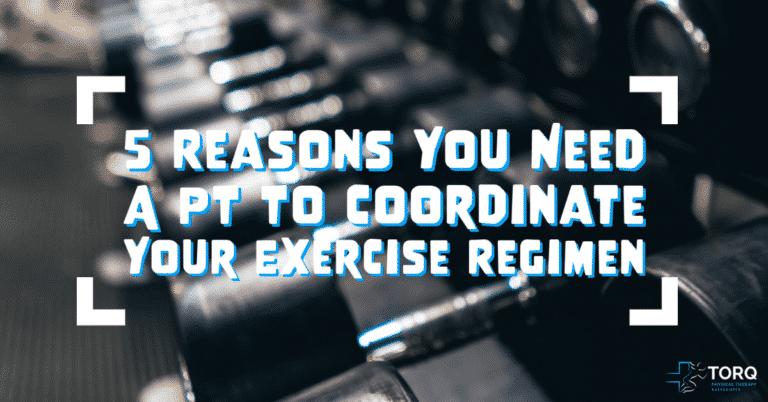 have a pt coordinate exercise regimen