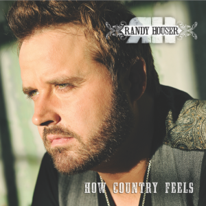 Randy Houser How Country Feels Album - CountryMusicRocks.net