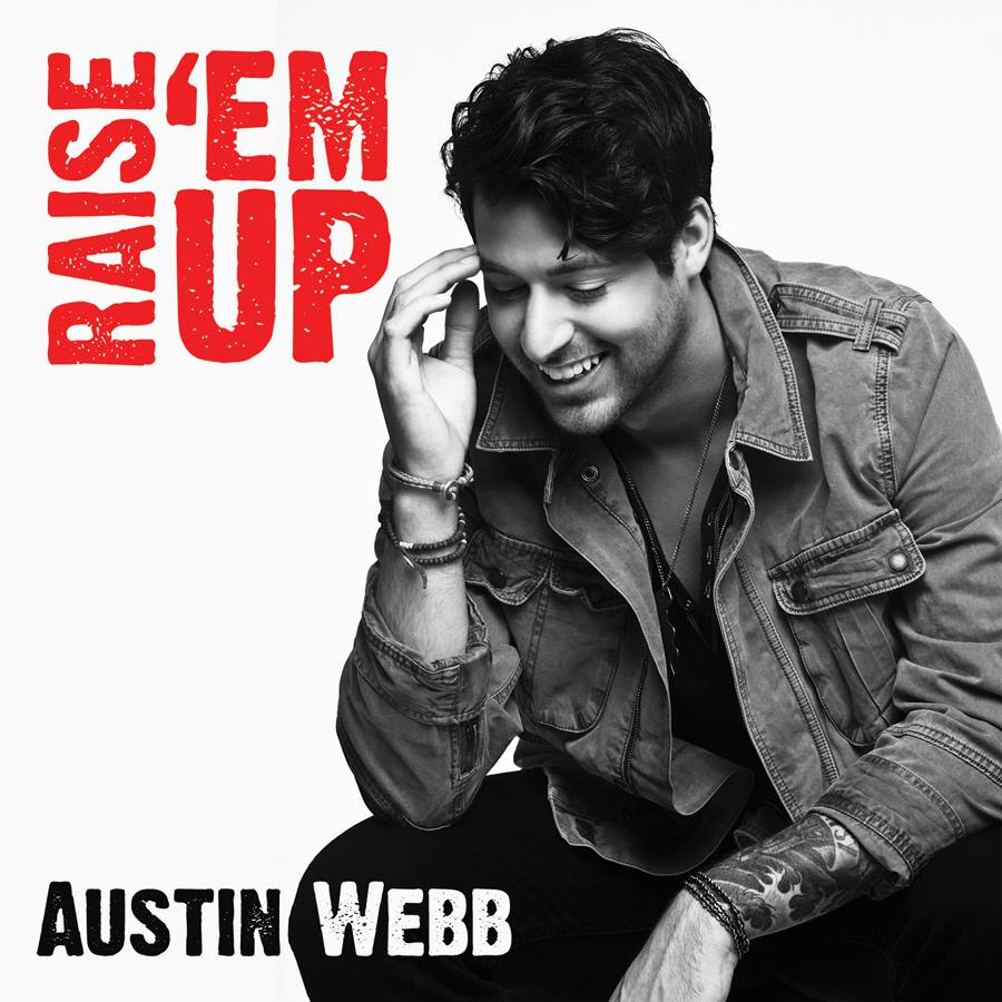 Austin Webb Raise 'Em Up - CountryMusicRocks.net