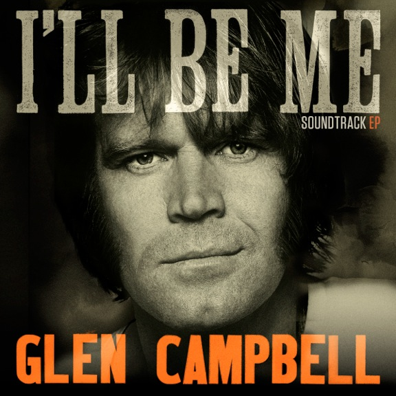 Glen Campbell I'll Be Me EP - CountryMusicRocks.net
