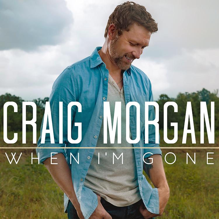 Craig Morgan When I'm Gone - CountryMusicRocks.net