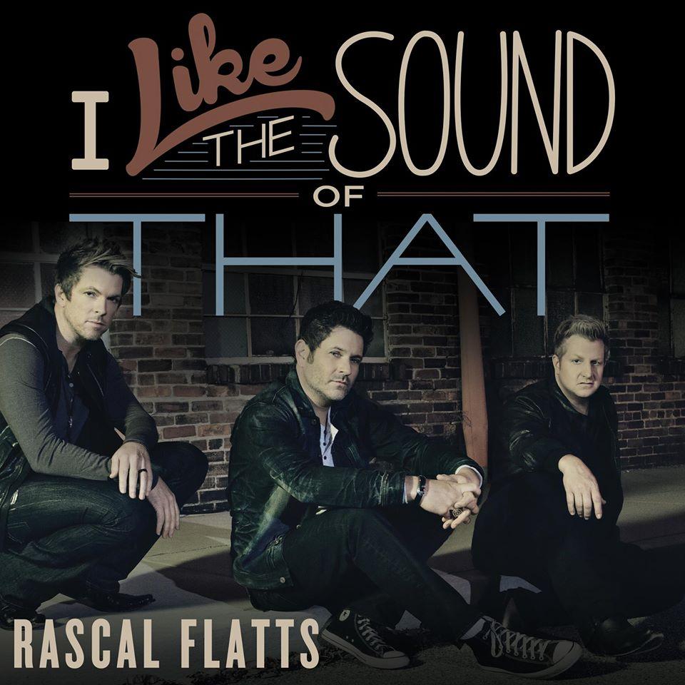 Rascal Flatts I Like The Sound of That - CountryMusicRocks.net