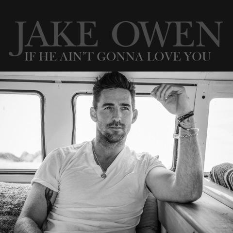 jake-owen-if-he-aint-gonna-love-you