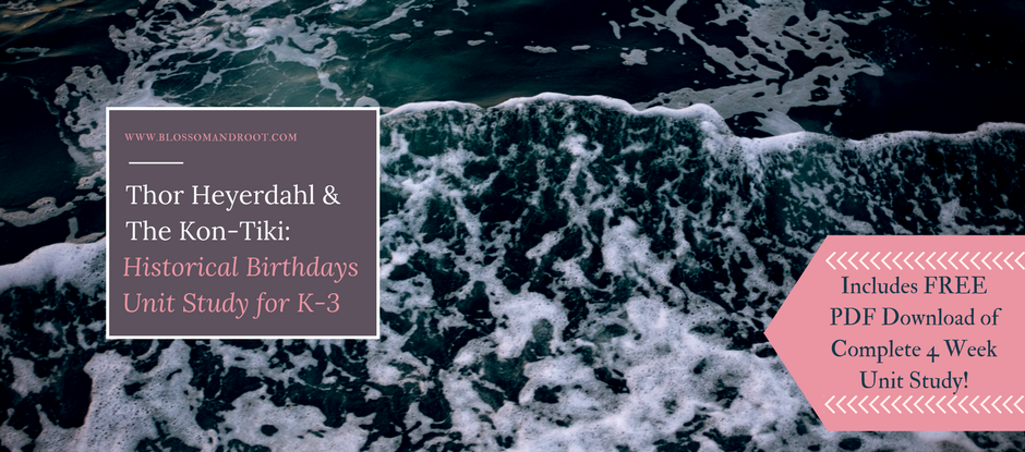 Thor Heyerdahl and the Kon-Tiki: Historical Birthdays Unit Study for K-3