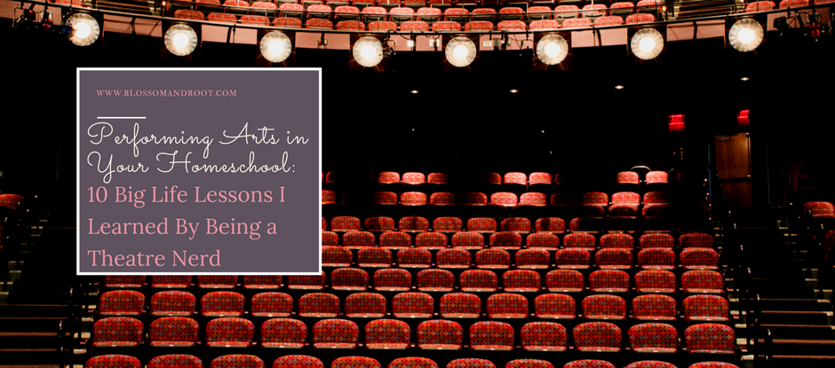 performing arts in your homeschool: 10 big life lessons I learned by being a theatre nerd