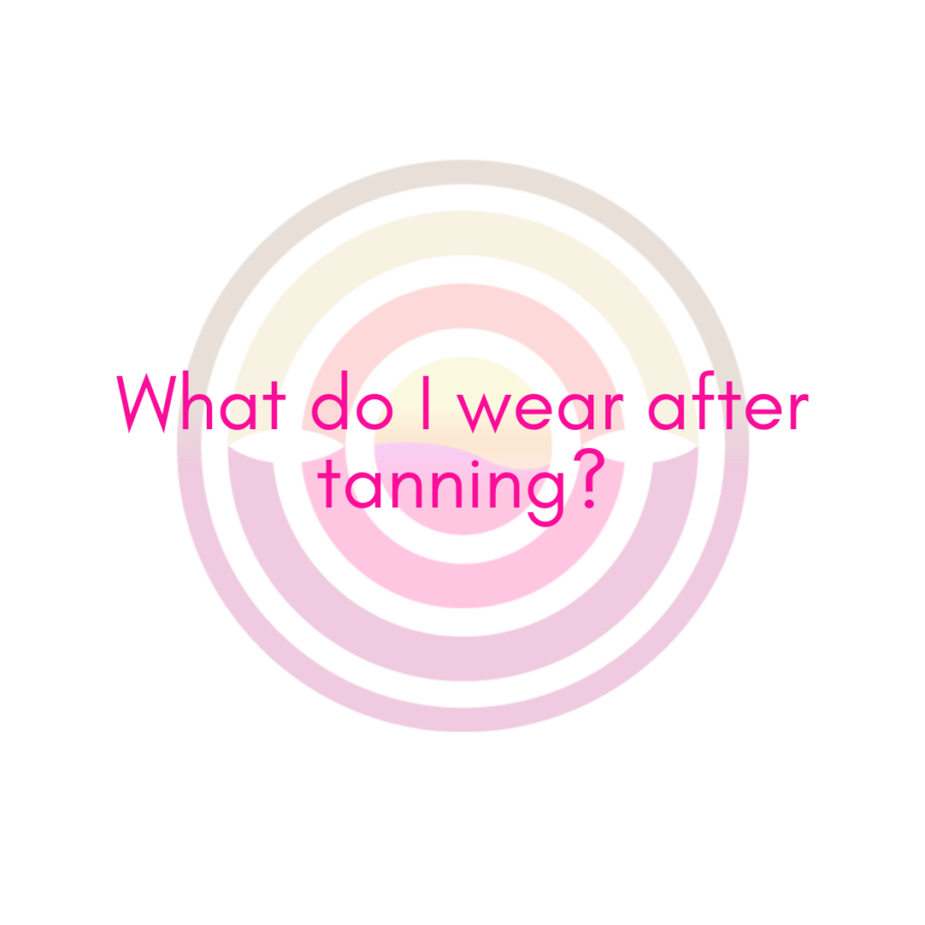 What do I wear after tanning