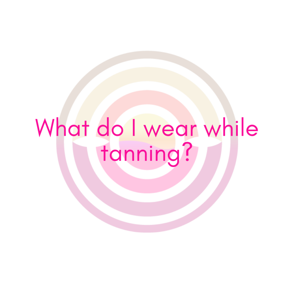 What do I wear while tanning