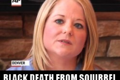 BLACK DEATH: Squirrel Infects 7 Yr Old CO Girl With Bubonic Plague